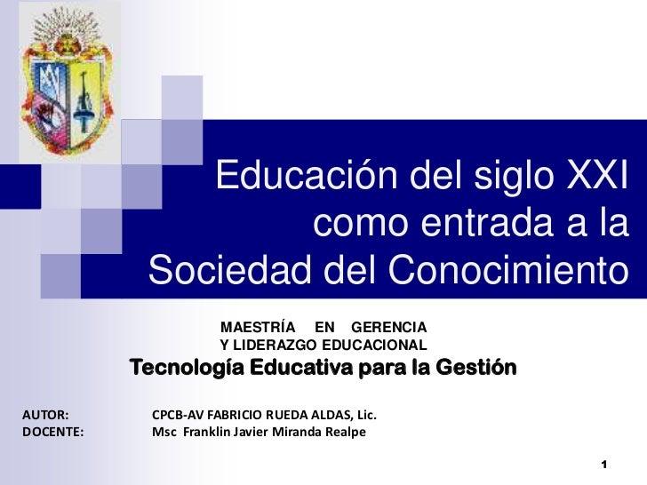 Educación del siglo XXI                    como entrada a la            Sociedad del Conocimiento                       MA...
