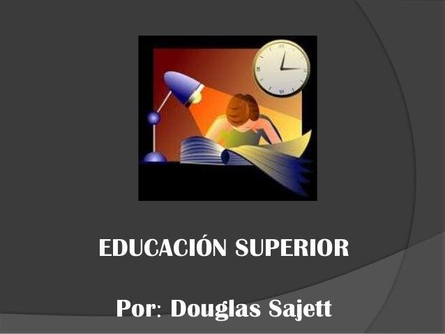 EDUCACIÓN SUPERIOR Por Douglas Sajett