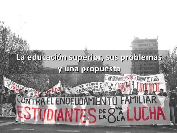 La educación superior, sus problemas y una propuesta