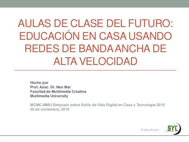 AULAS DE CLASE DEL FUTURO:EDUCACIÓN EN CASA USANDO REDES DE BANDA ANCHA DE      ALTA VELOCIDAD  Hecho por  Prof. Asoc. Dr....