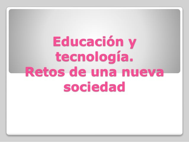 Educación y tecnología. Retos de una nueva sociedad