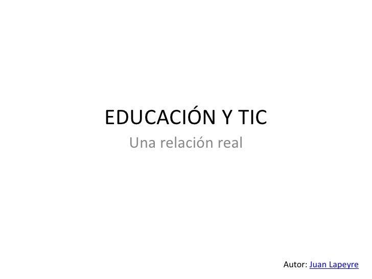 EDUCACIÓN Y TIC  Una relación real                      Autor: Juan Lapeyre