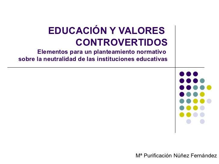 EDUCACIÓN Y VALORES  CONTROVERTIDOS Elementos para un planteamiento normativo  sobre la neutralidad de las instituciones e...