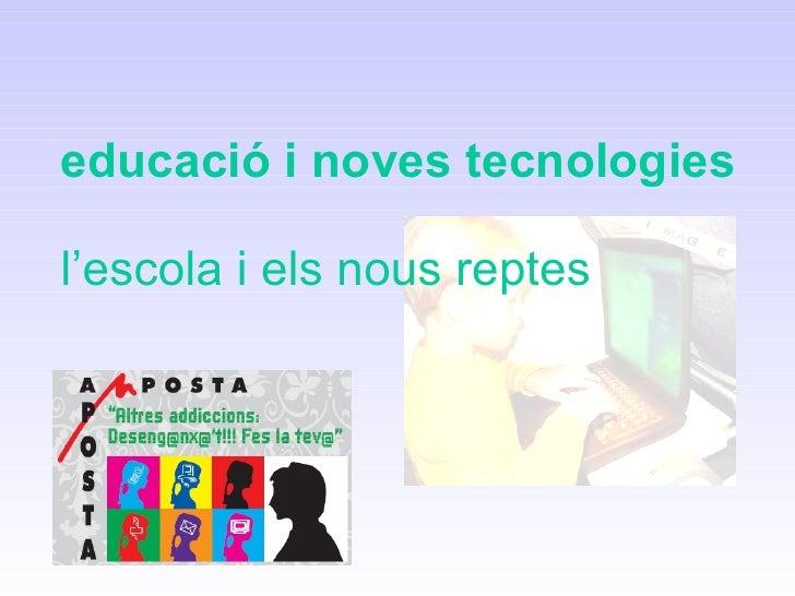 educació i noves tecnologies l'escola i els nous reptes