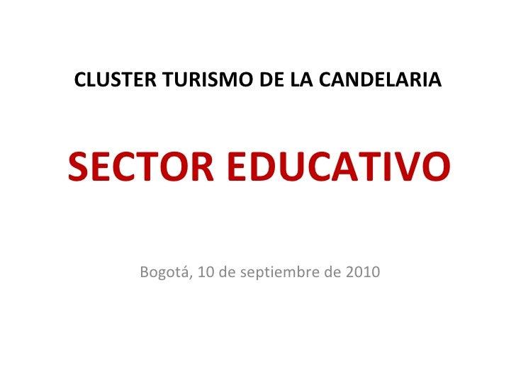 CLUSTER TURISMO DE LA CANDELARIA SECTOR EDUCATIVO Bogotá, 10 de septiembre de 2010