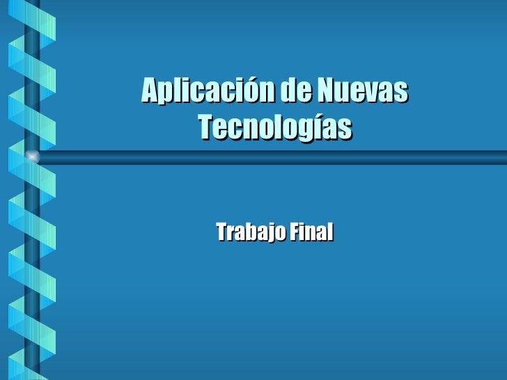 Aplicación de Nuevas Tecnologías Trabajo Final