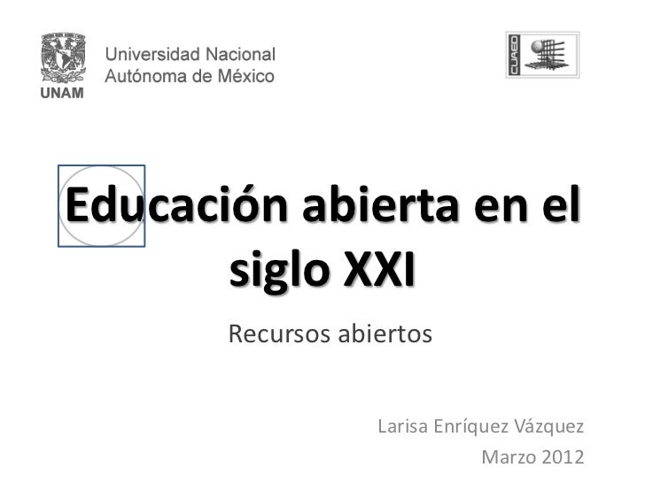 Educación abierta en el       siglo XXI       Recursos abiertos                   Larisa Enríquez Vázquez                 ...