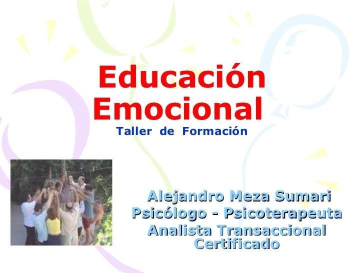 Educación Emocional   Taller  de  Formación Alejandro Meza Sumari Psicólogo - Psicoterapeuta Analista Transaccional Certif...