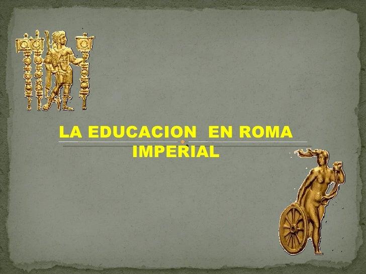 LA EDUCACION  EN ROMA IMPERIAL