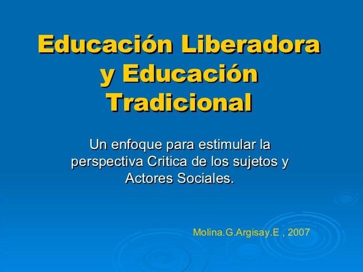 Educación Liberadora y Educación Tradicional Un enfoque para estimular la perspectiva Critica de los sujetos y Actores Soc...