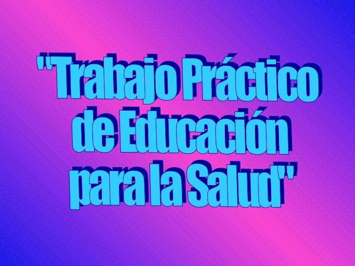 """""""Trabajo Práctico  de Educación  para la Salud"""""""