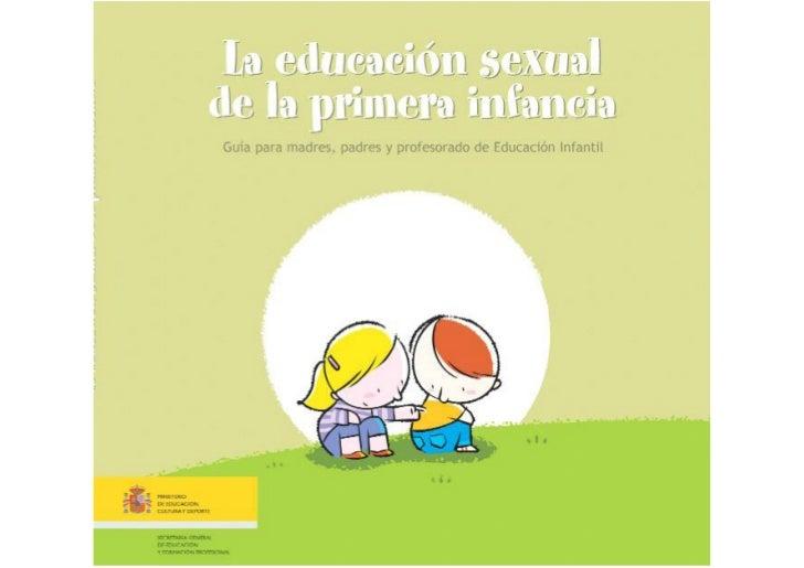 La educación sexual de la primera infancia. Guía para madres, padres y profesorado de Educación Infantil  Autoras: Graciel...
