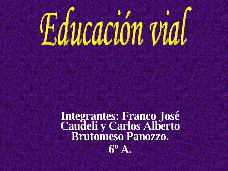 Integrantes: Franco José Caudeli y Carlos Alberto Brutomeso Panozzo. 6º A. Educación vial