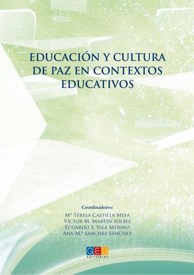 Educación y cultura de paz en contextos educativos Coordinadores Mª. Teresa Castilla Mesa Victor M. Martín Solbes Eduardo ...