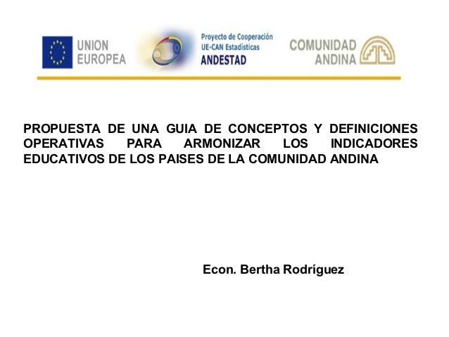 PROPUESTA DE UNA GUIA DE CONCEPTOS Y DEFINICIONES OPERATIVAS PARA ARMONIZAR LOS INDICADORES EDUCATIVOS DE LOS PAISES DE LA...