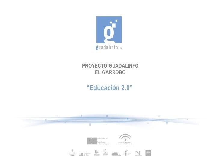 """PROYECTO GUADALINFO    EL GARROBO """"Educación 2.0"""""""