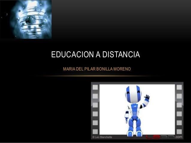 EDUCACION A DISTANCIA  MARIA DEL PILAR BONILLA MORENO
