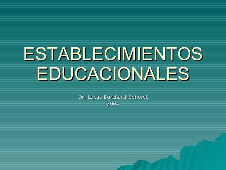 ESTABLECIMIENTOS EDUCACIONALES Dr. Lucas Burchard Señoret 2004