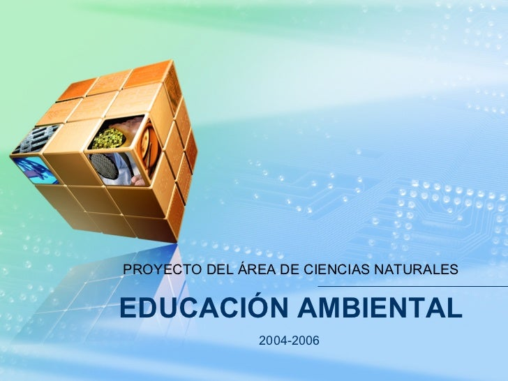 EDUCACIÓN AMBIENTAL PROYECTO DEL ÁREA DE CIENCIAS NATURALES 2004-2006