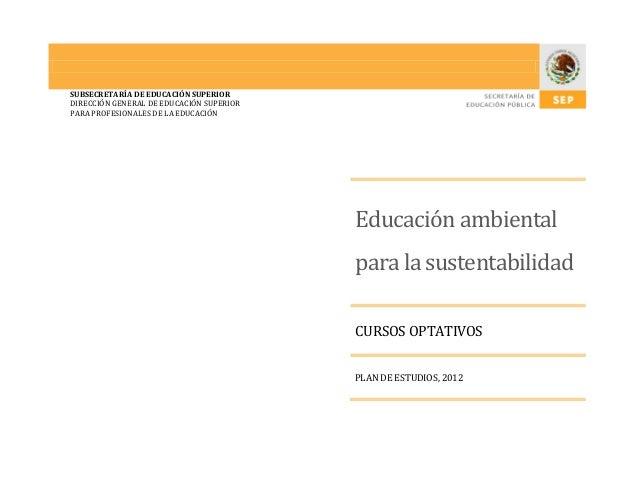 SUBSECRETARÍA DE EDUCACIÓN SUPERIOR DIRECCIÓN GENERAL DE EDUCACIÓN SUPERIOR PARA PROFESIONALES DE LA EDUCACIÓN  Educación ...