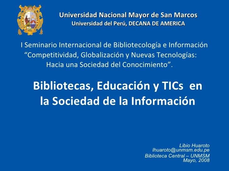 Libio Huaroto [email_address] Biblioteca Central – UNMSM Mayo, 2008 Universidad Nacional Mayor de San Marcos Universidad d...