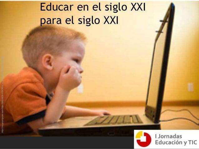 Educar en el siglo XXI para el siglo XXI http://muycomputer.com/files/264-8418-VISOR/ni%C3%B1o%20ordenador.jpg