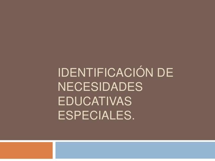 IDENTIFICACIÓN DE NECESIDADES EDUCATIVAS ESPECIALES.<br />