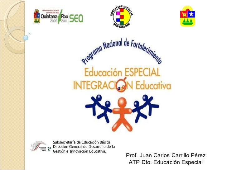 Subsecretaría de Educación Básica Dirección General de Desarrollo de la  Gestión e Innovación Educativa. Prof. Juan Carlos...
