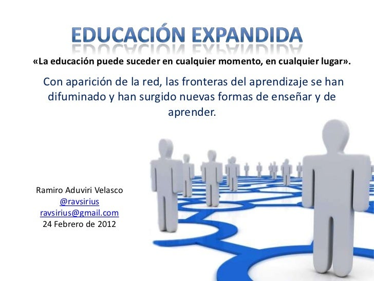 «La educación puede suceder en cualquier momento, en cualquier lugar».  Con aparición de la red, las fronteras del aprendi...