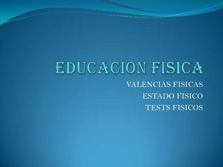 EDUCACION FISICA<br />VALENCIAS FISICAS<br />ESTADO FISICO<br />TESTS FISICOS<br />