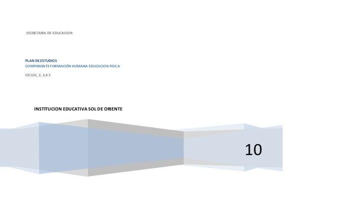 SECRETARIA DE EDUCACIONPLAN DE ESTUDIOSCOMPONENTE FORMACIÓN HUMANA EDUCACION FISICACICLO1, 2, 3,4 5     INSTITUCION EDUCAT...