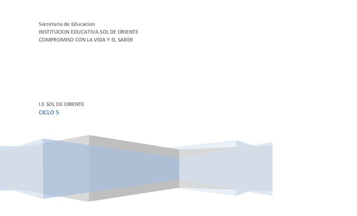 Secretaria de EducacionINSTITUCION EDUCATIVA SOL DE ORIENTECOMPROMISO CON LA VIDA Y EL SABERI.E SOL DE ORIENTECICLO 5