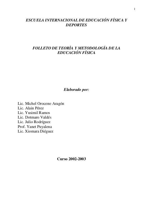 1    ESCUELA INTERNACIONAL DE EDUCACIÓN FÍSICA Y                    DEPORTES        FOLLETO DE TEORÍA Y METODOLOGÍA DE LA ...