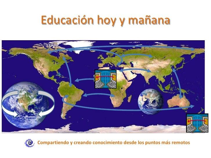 Educación hoy y mañana<br />  Compartiendo y creando conocimiento desde los puntos más remotos<br />
