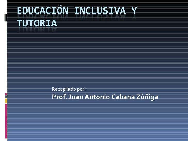 Recopilado por: Prof. Juan Antonio Cabana Zùñiga