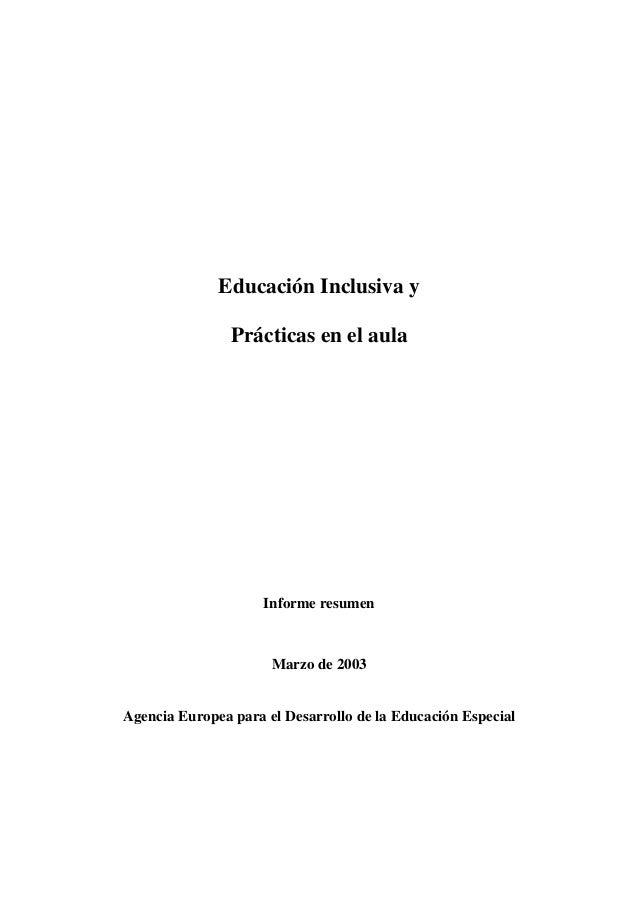 Educación Inclusiva yPrácticas en el aulaInforme resumenMarzo de 2003Agencia Europea para el Desarrollo de la Educación Es...