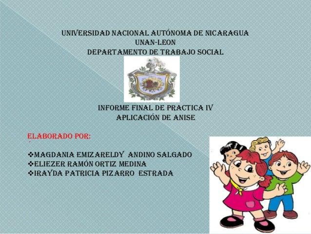 Universidad Nacional Autónoma de Nicaragua UNAN-Leon Departamento de Trabajo Social  Informe final de Practica IV Aplicaci...