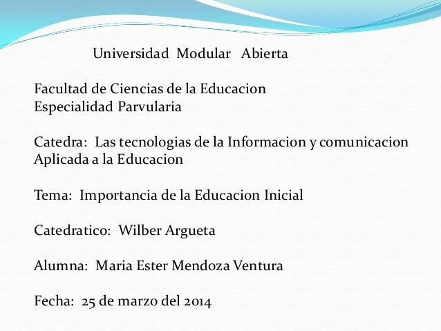 Universidad Modular Abierta Facultad de Ciencias de la Educacion Especialidad Parvularia Catedra: Las tecnologias de la In...