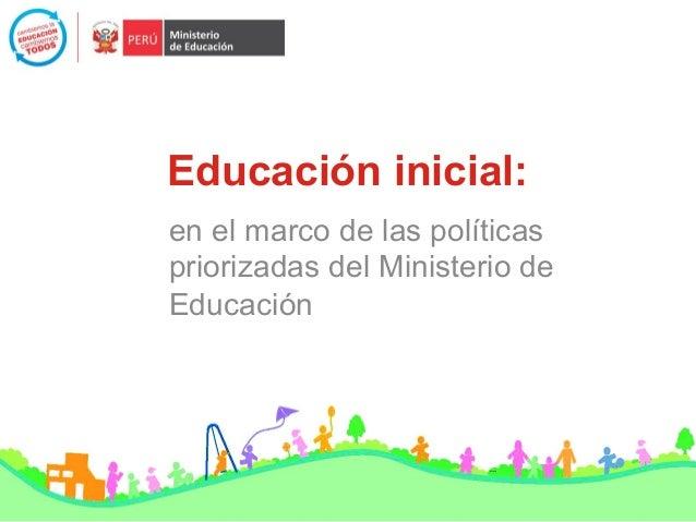 Educación inicial: en el marco de las políticas priorizadas del Ministerio de Educación