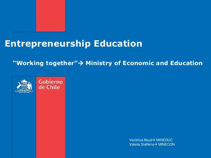 """EntrepreneurshipEducation<br />""""Working together"""" Ministry of Economic and Education<br />Verónica Abud MINEDUC<br />Val..."""