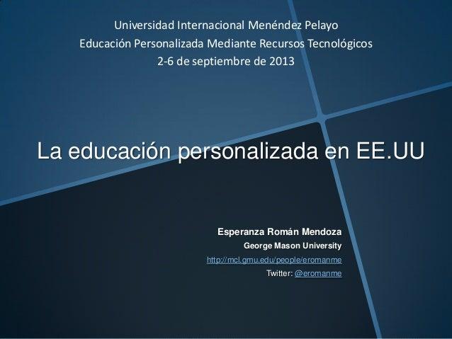 La educación personalizada en EE.UU Esperanza Román Mendoza George Mason University http://mcl.gmu.edu/people/eromanme Twi...