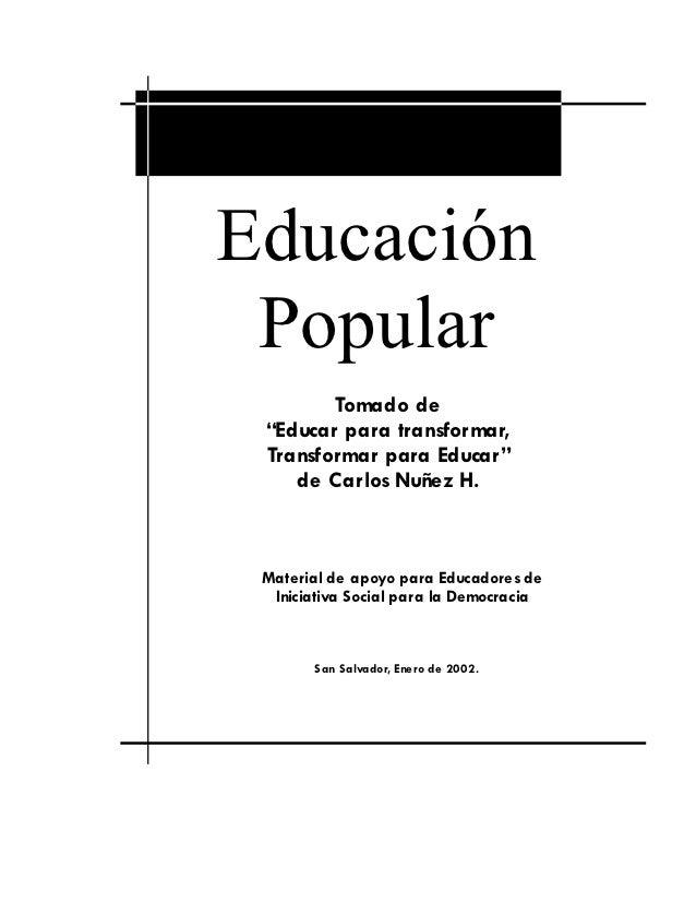 """Educación Popular        Tomado de """"Educar para transformar, Transformar para Educar""""    de Carlos Nuñez H. Material de ..."""