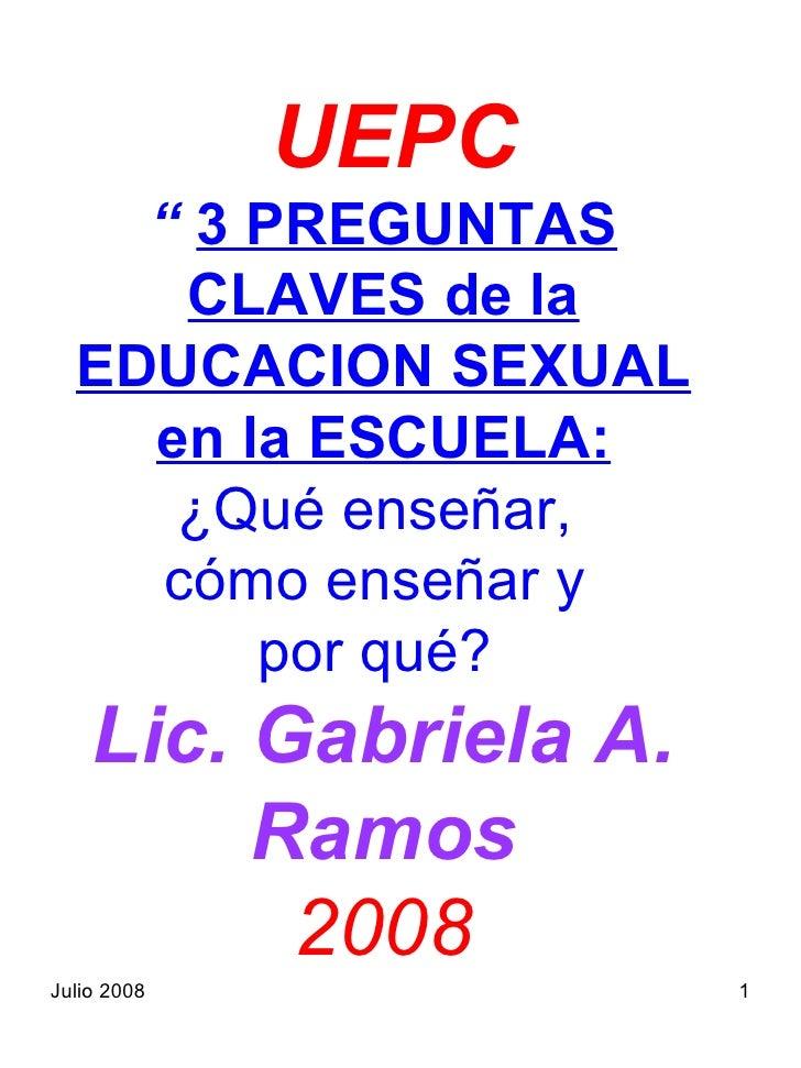 """UEPC    """" 3 PREGUNTAS     CLAVES de la  EDUCACION SEXUAL    en la ESCUELA:     ¿Qué enseñar,    cómo enseñar y        por ..."""