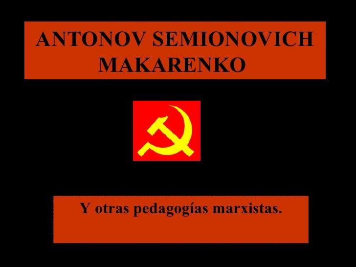 ANTONOV SEMIONOVICH MAKARENKO  Y otras pedagogías marxistas.