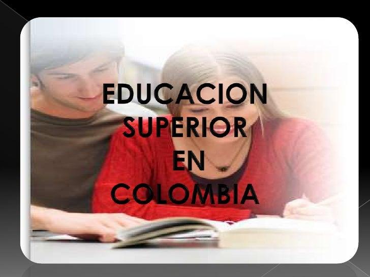 EDUCACION SUPERIOR<br /> EN <br />COLOMBIA<br />