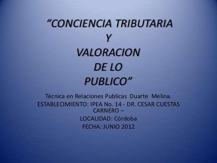 """""""CONCIENCIA TRIBUTARIA            Y       VALORACION          DE LO        PUBLICO""""   Técnica en Relaciones Publicas Duart..."""