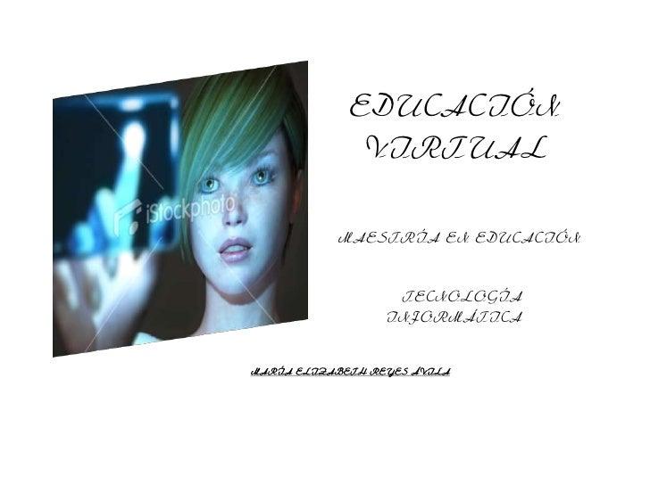-29019562865<br />EDUCACIÓN VIRTUAL<br />  MAESTRÍA EN EDUCACIÓN<br />   TECNOLOGÍA INFORMÁTICA<br />               MARÍA ...