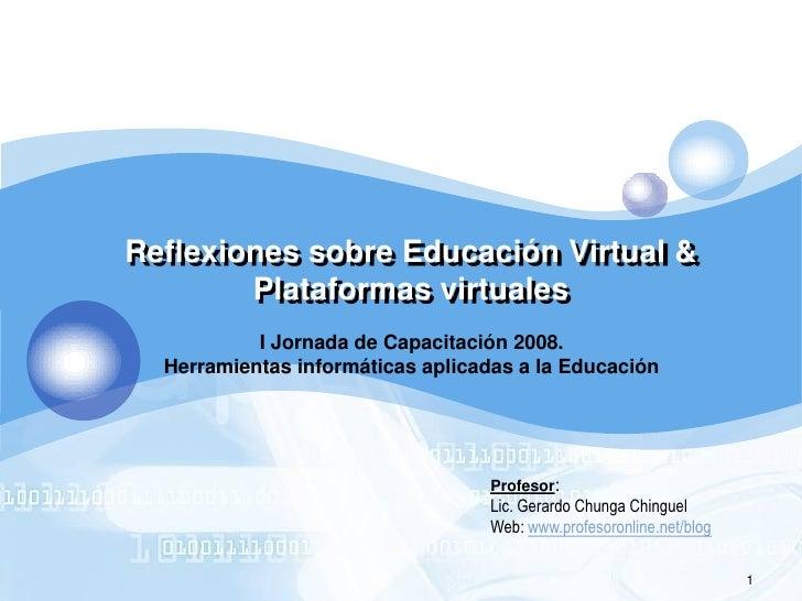 Reflexiones sobre Educación Virtual &         Plataformas virtuales            I Jornada de Capacitación 2008.   Herramien...