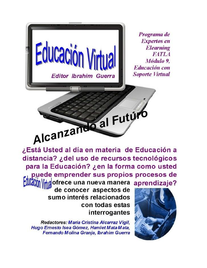 Educacion Vitual, Nº 1, Abril 2010.  CONTENIDO: EDITORIAL. Ibrahim Guerra INVESTIGACIÓN Y OPINIÓN:  •           LA EDUCACI...