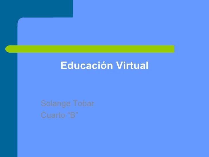 """Educación Virtual Solange Tobar Cuarto """"B"""""""
